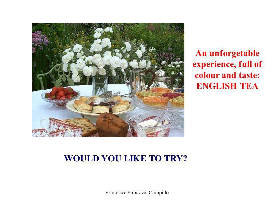 Francisca Sandoval Campillo An unforgetable experience, full of colour and taste: ENGLISH TEA WOULD YOU LIKE TO TRY