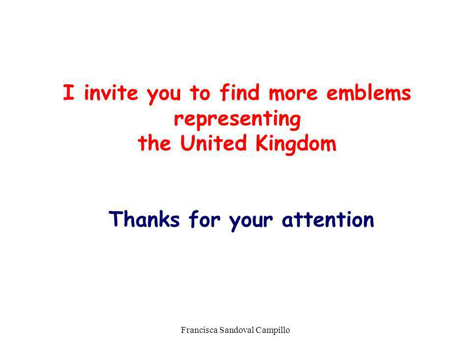 Francisca Sandoval Campillo I invite you to find more emblems representing the United Kingdom Thanks for your attention