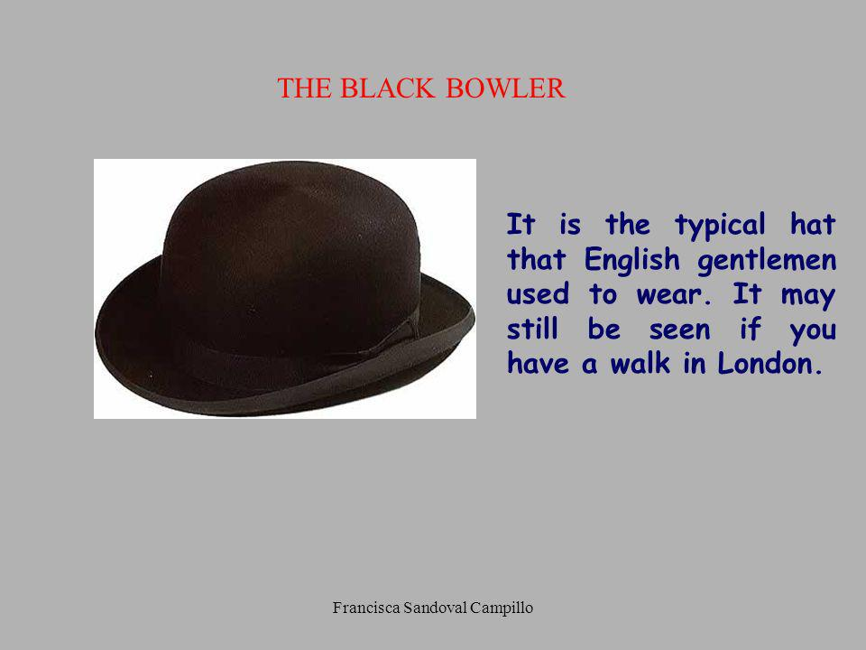 Francisca Sandoval Campillo It is the typical hat that English gentlemen used to wear. It may still be seen if you have a walk in London. THE BLACK BO