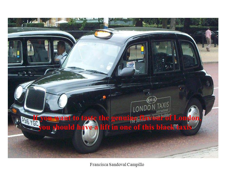 Francisca Sandoval Campillo If you want to taste the genuine flavour of London, you should have a lift in one of this black taxis