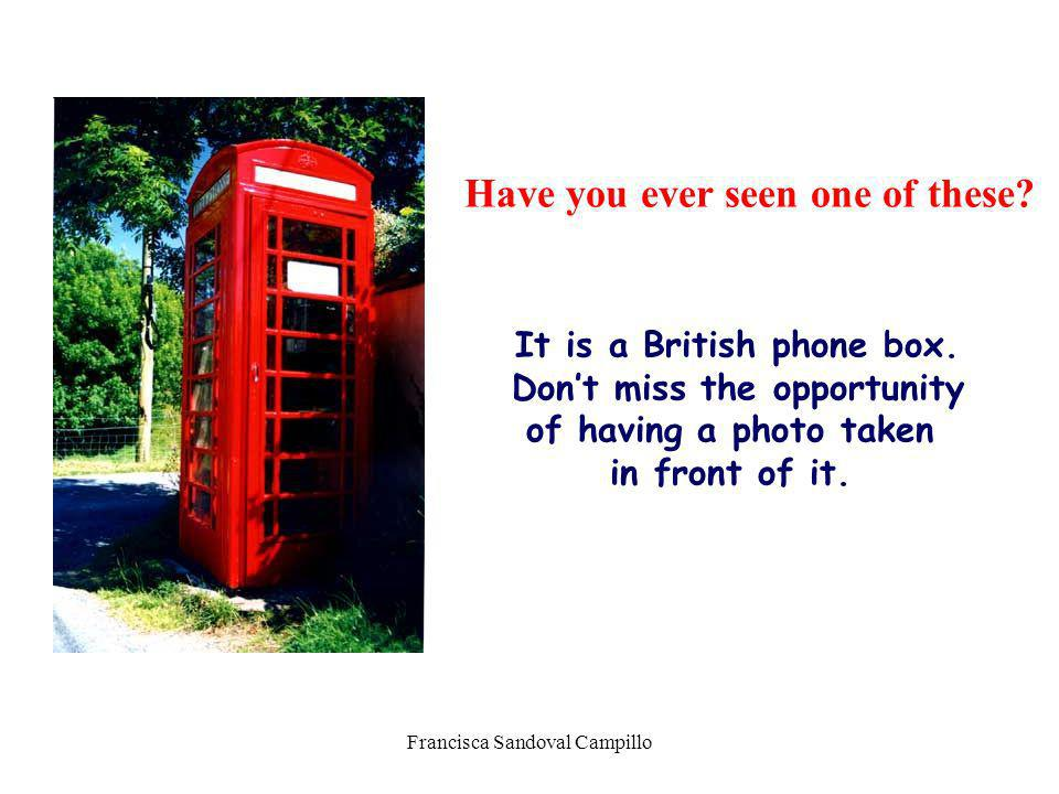 Francisca Sandoval Campillo Have you ever seen one of these? It is a British phone box. Dont miss the opportunity of having a photo taken in front of