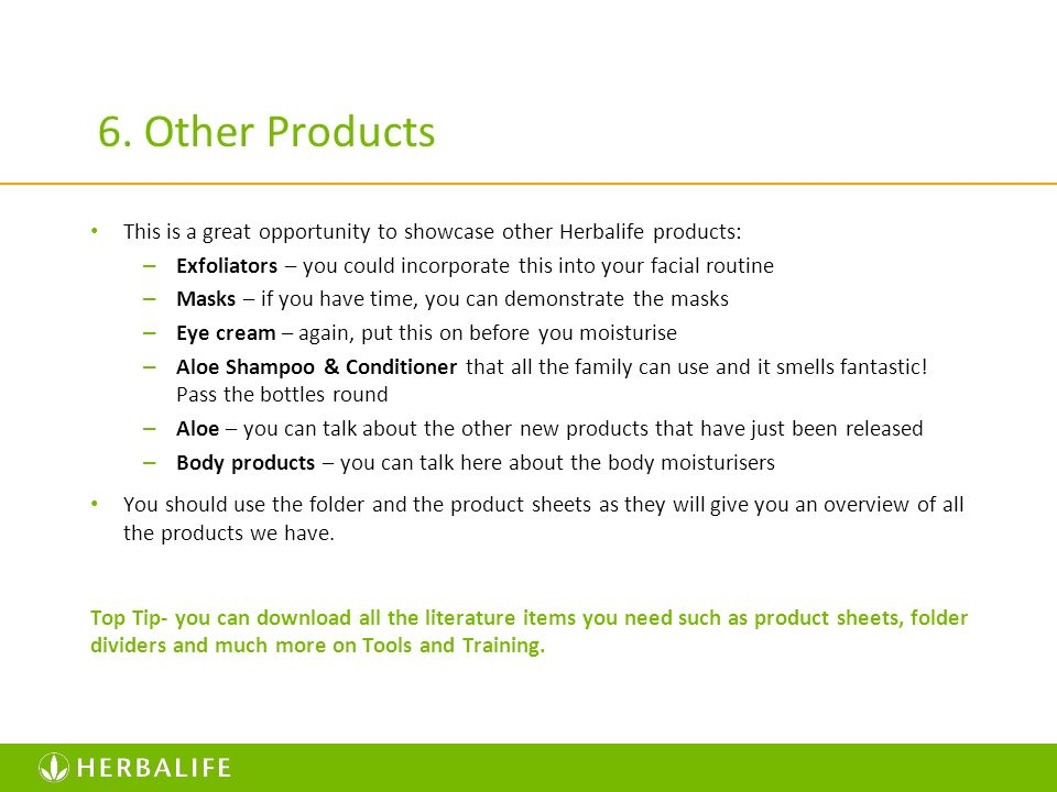 6. Other Products This is a great opportunity to showcase other Herbalife products: – Exfoliators – you could incorporate this into your facial routin