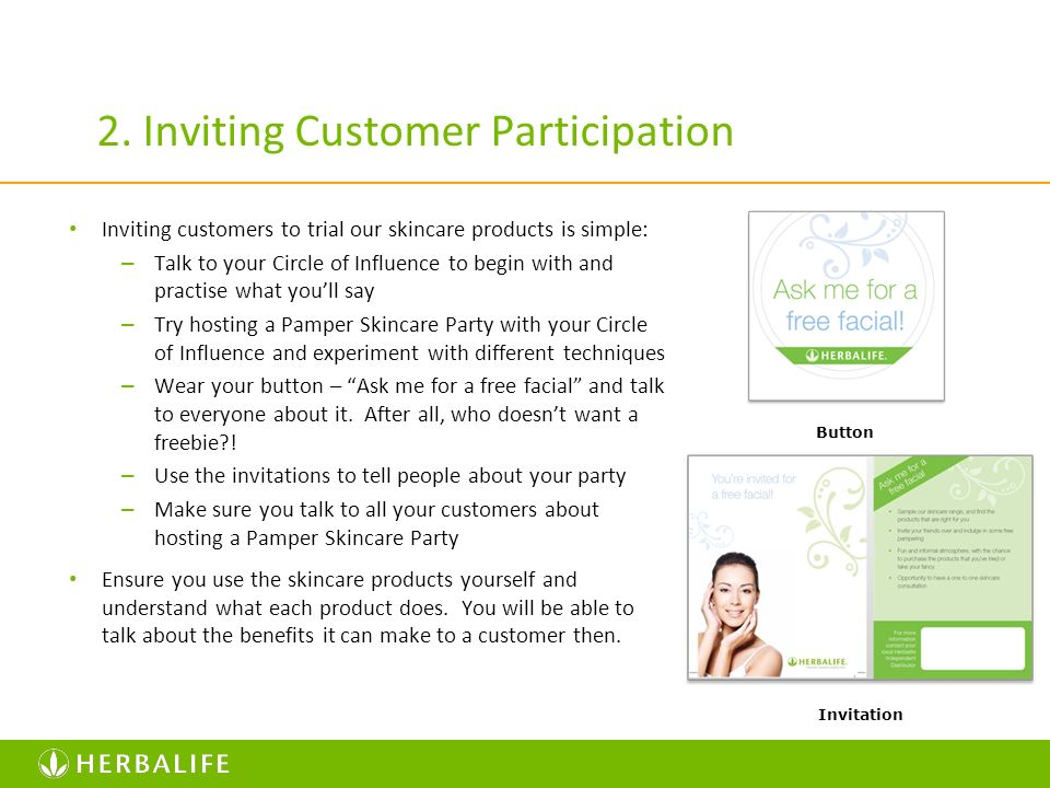2. Inviting Customer Participation Inviting customers to trial our skincare products is simple: – Talk to your Circle of Influence to begin with and p