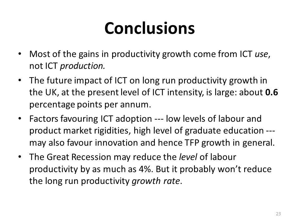 Conclusions Most of the gains in productivity growth come from ICT use, not ICT production.