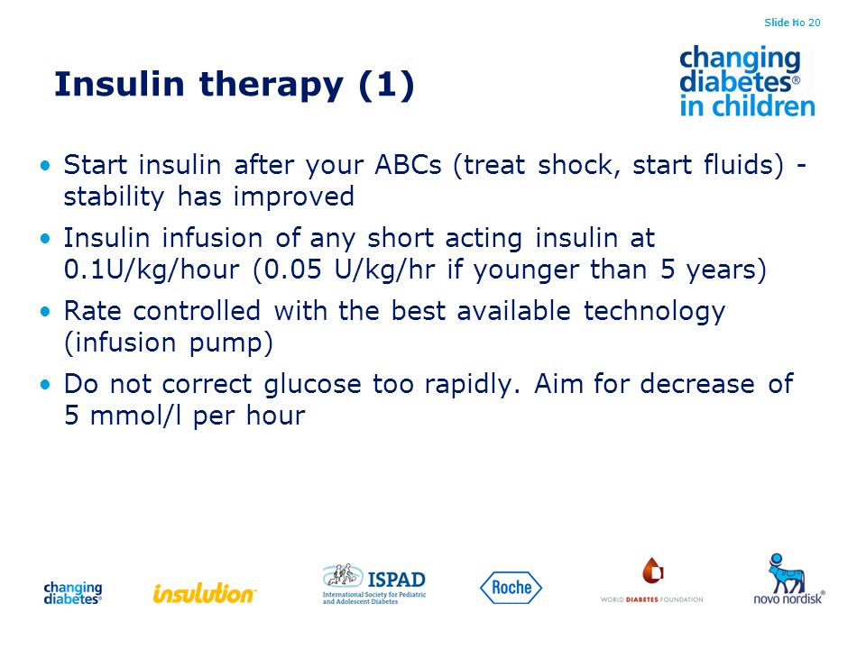 Slide No 20 Insulin therapy (1) Start insulin after your ABCs (treat shock, start fluids) - stability has improved Insulin infusion of any short actin