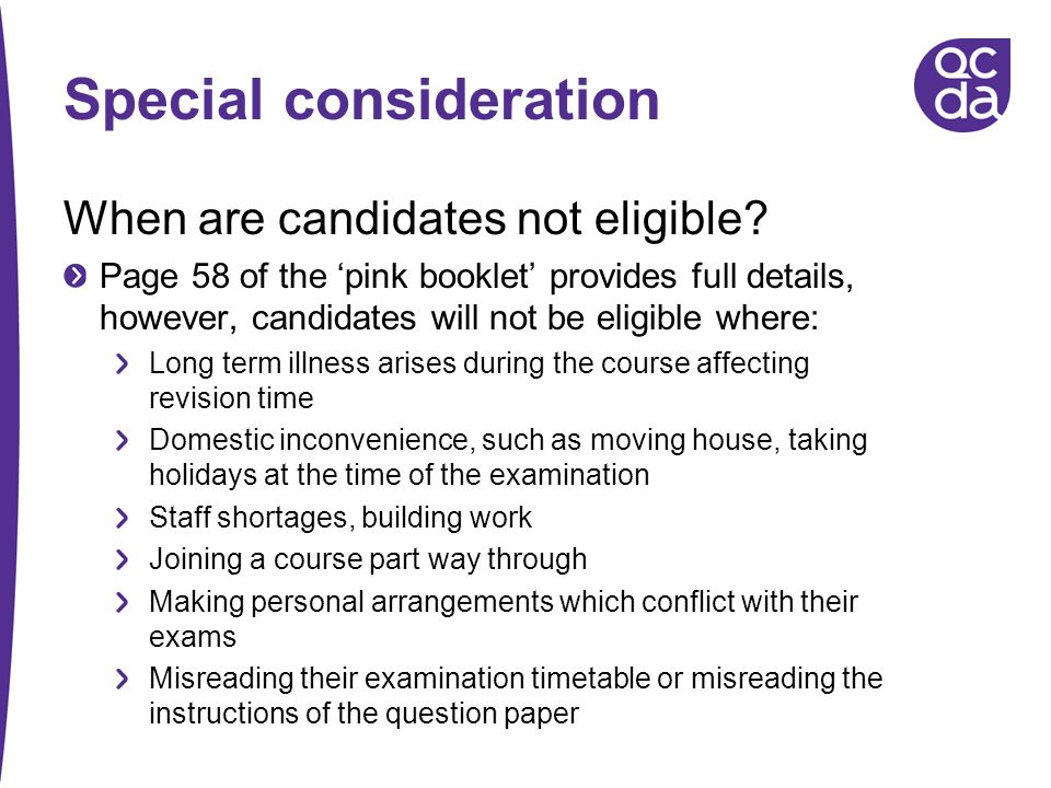 Special consideration When are candidates not eligible? Page 58 of the pink booklet provides full details, however, candidates will not be eligible wh
