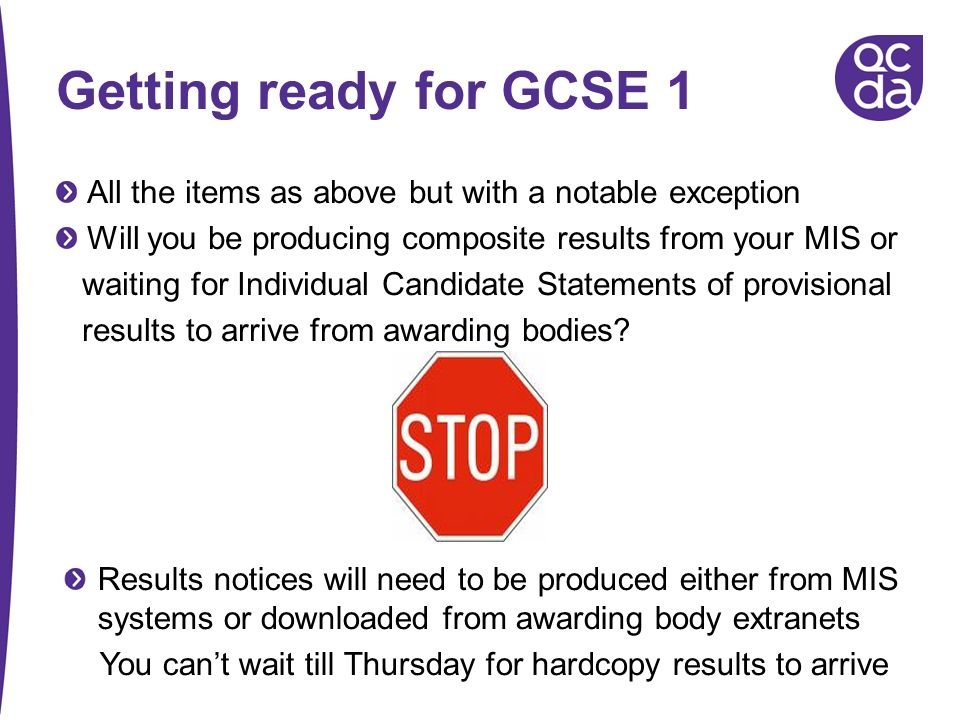 Getting ready for GCSE 1 All the items as above but with a notable exception Will you be producing composite results from your MIS or waiting for Indi