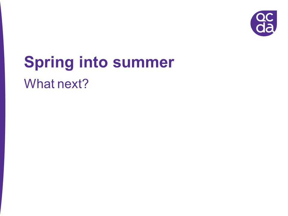 Spring into summer What next?