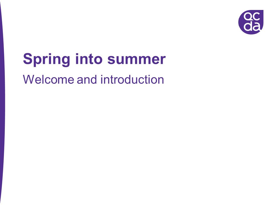 Spring into summer Welcome and introduction