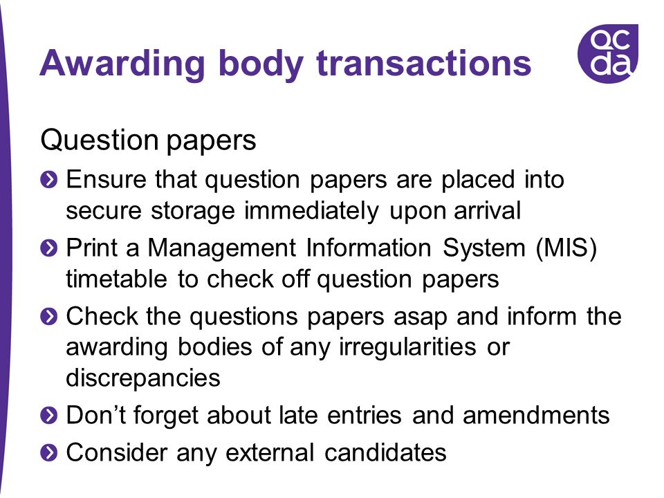 Awarding body transactions Question papers Ensure that question papers are placed into secure storage immediately upon arrival Print a Management Info
