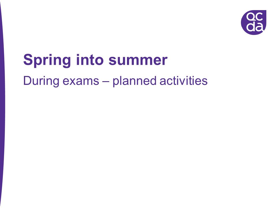 Spring into summer During exams – planned activities