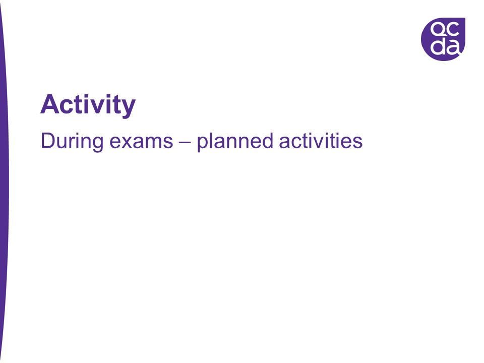 Activity During exams – planned activities