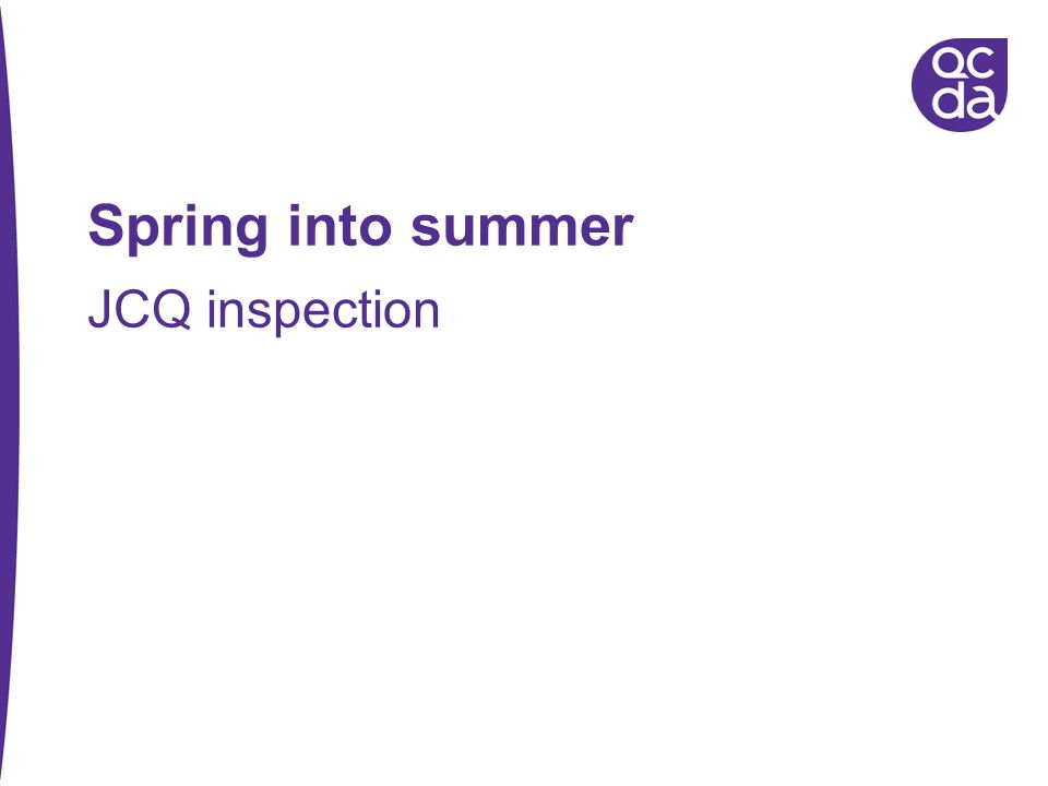 Spring into summer JCQ inspection