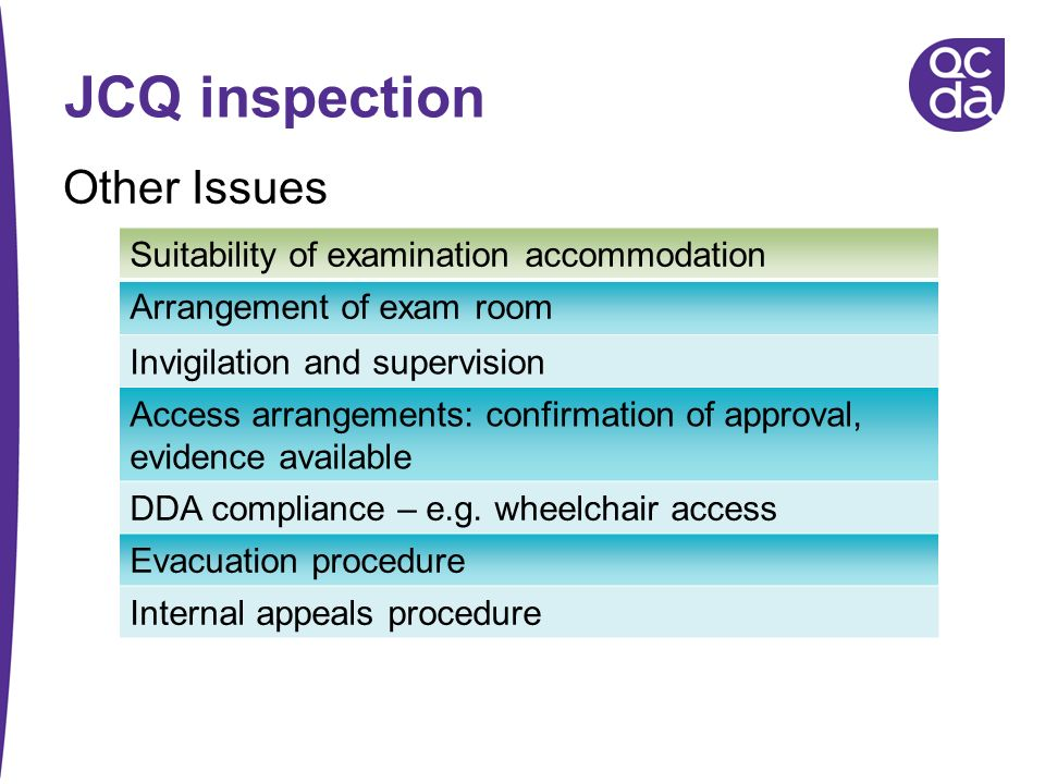 JCQ inspection Other Issues Suitability of examination accommodation Arrangement of exam room Invigilation and supervision Access arrangements: confir