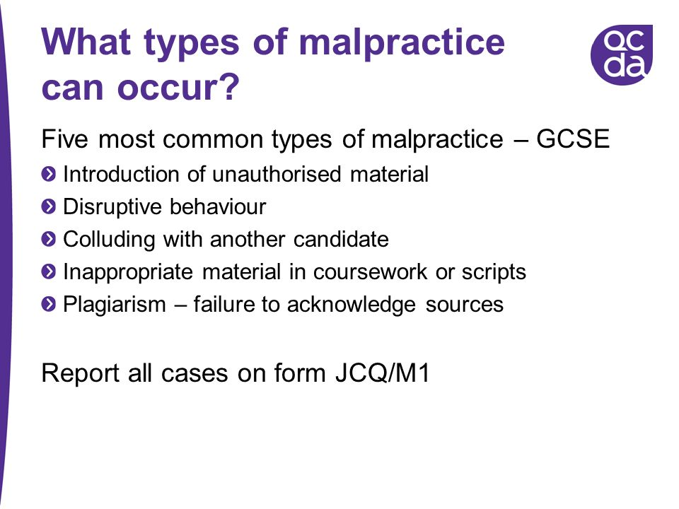 What types of malpractice can occur? Five most common types of malpractice – GCSE Introduction of unauthorised material Disruptive behaviour Colluding