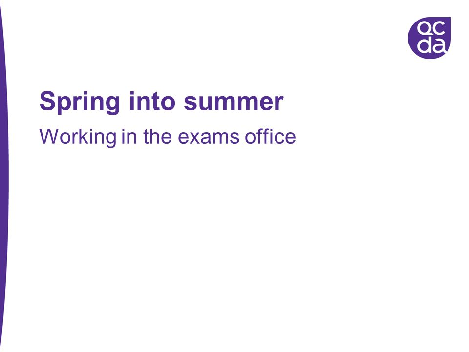 Spring into summer Working in the exams office
