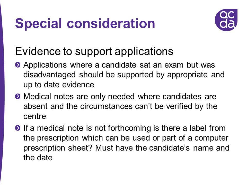 Special consideration Evidence to support applications Applications where a candidate sat an exam but was disadvantaged should be supported by appropr