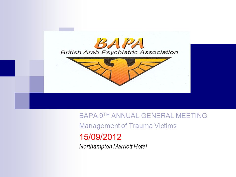 BAPA 9 TH ANNUAL GENERAL MEETING Management of Trauma Victims 15/09/2012 Northampton Marriott Hotel