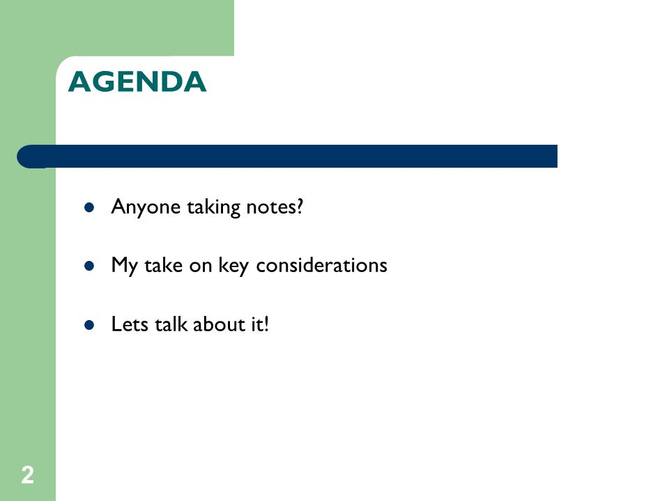 2 AGENDA Anyone taking notes My take on key considerations Lets talk about it!