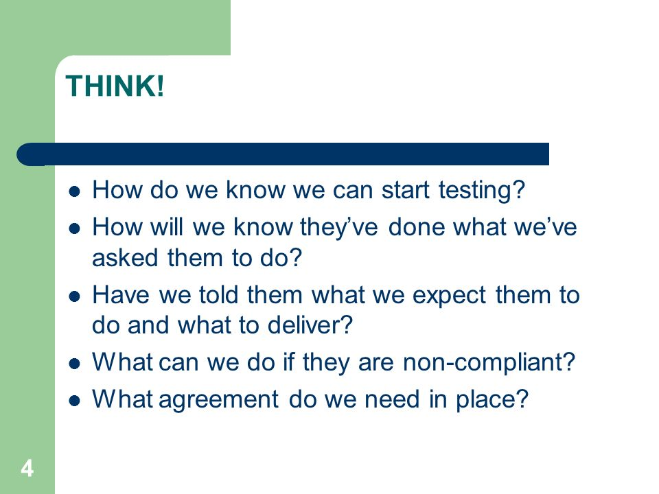 4 THINK. How do we know we can start testing.