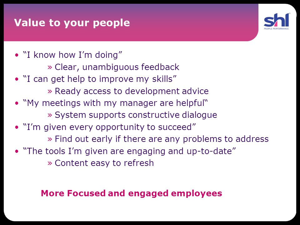 Value to your people I know how Im doing »Clear, unambiguous feedback I can get help to improve my skills »Ready access to development advice My meeti