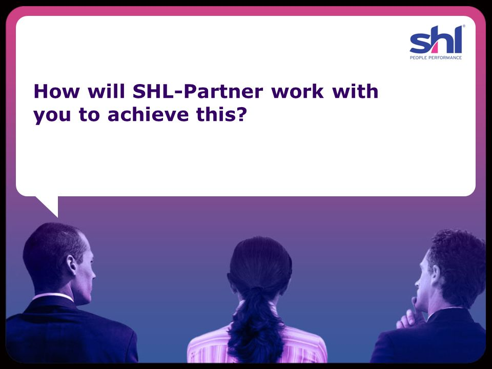 How will SHL-Partner work with you to achieve this?