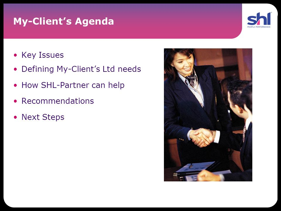 My-Clients Agenda Key Issues Defining My-Clients Ltd needs How SHL-Partner can help Recommendations Next Steps