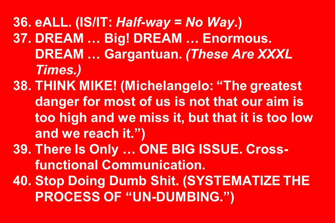 36. eALL. (IS/IT: Half-way = No Way.) 37. DREAM … Big.