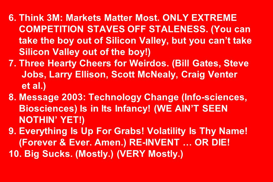 6. Think 3M: Markets Matter Most. ONLY EXTREME COMPETITION STAVES OFF STALENESS.