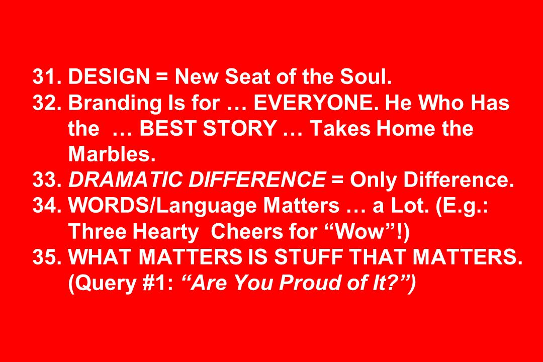 31. DESIGN = New Seat of the Soul. 32. Branding Is for … EVERYONE.