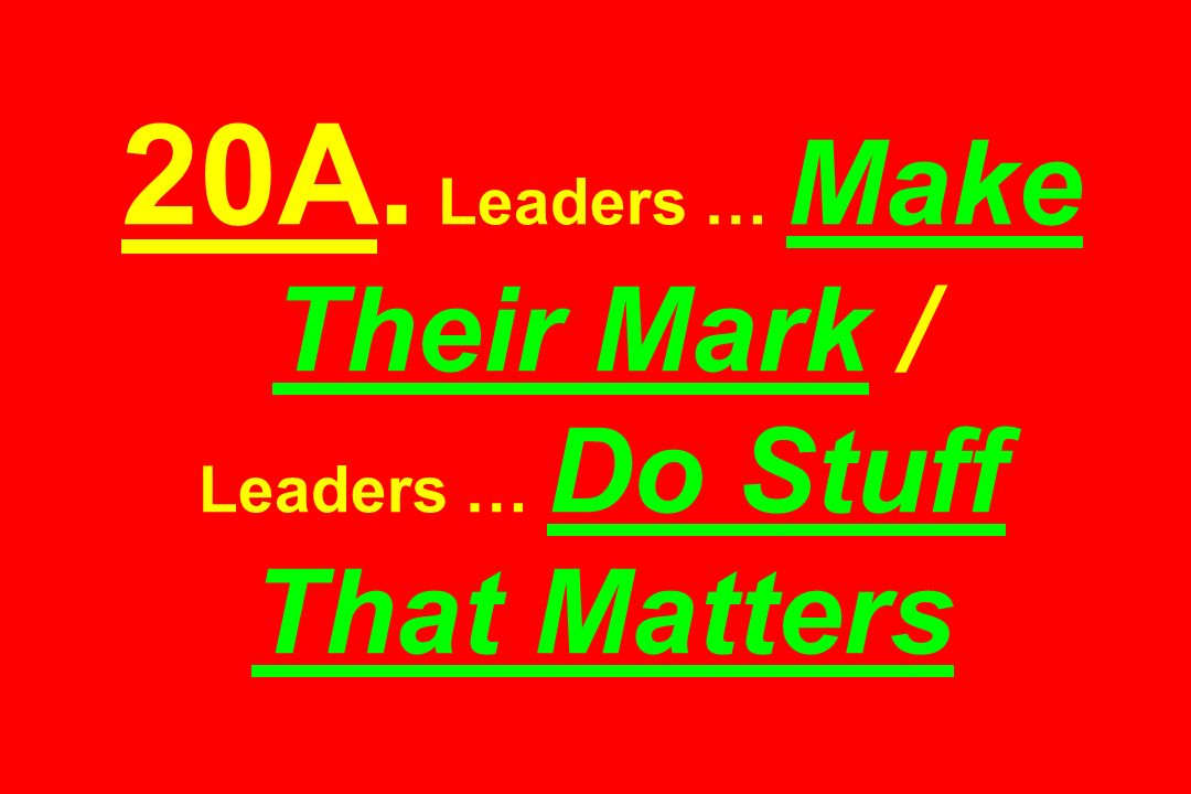 20A. Leaders … Make Their Mark / Leaders … Do Stuff That Matters