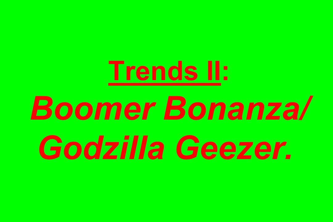 Trends II: Boomer Bonanza/ Godzilla Geezer.