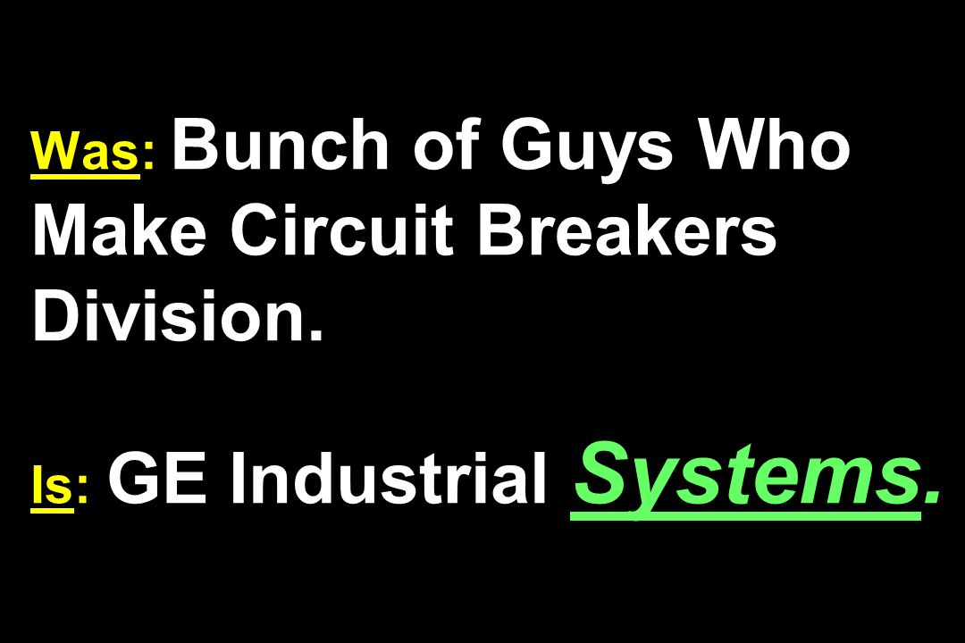 Was: Bunch of Guys Who Make Circuit Breakers Division. Is: GE Industrial Systems.