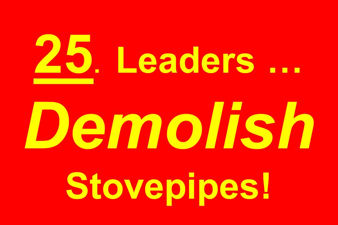 25. Leaders … Demolish Stovepipes!