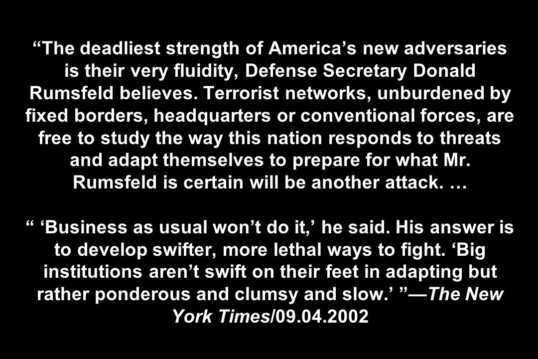 The deadliest strength of Americas new adversaries is their very fluidity, Defense Secretary Donald Rumsfeld believes.