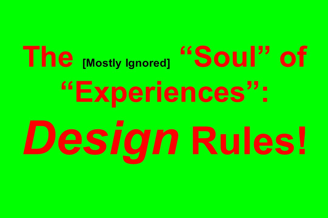 The [Mostly Ignored] Soul of Experiences: Design Rules!