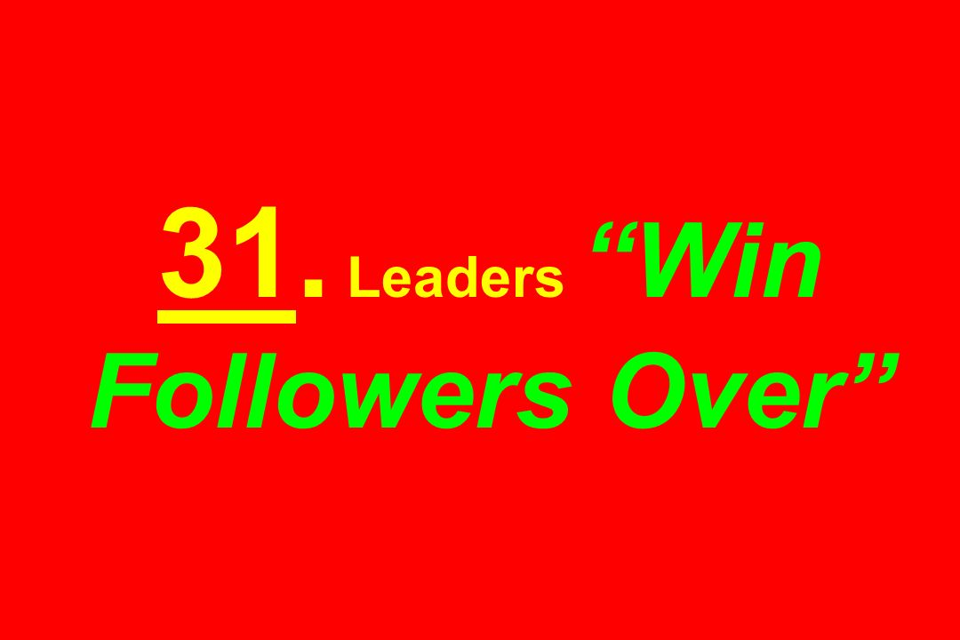 31. Leaders Win Followers Over