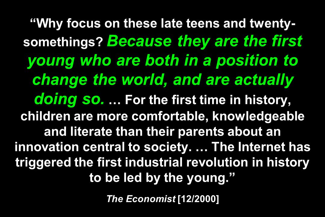 Why focus on these late teens and twenty- somethings.