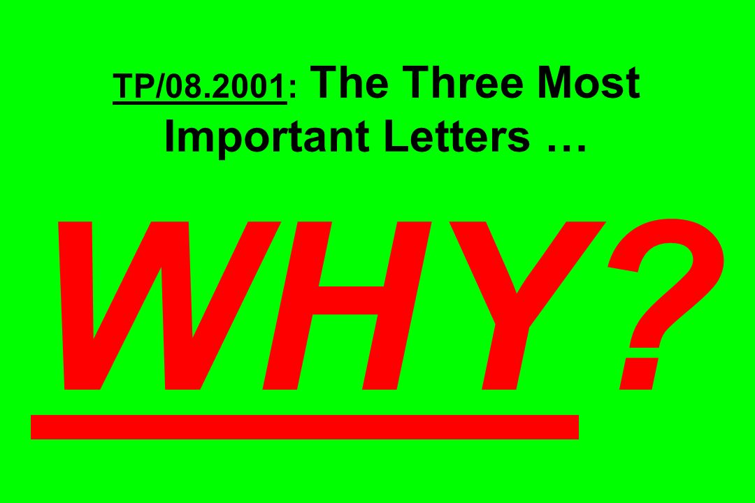 TP/08.2001: The Three Most Important Letters … WHY?