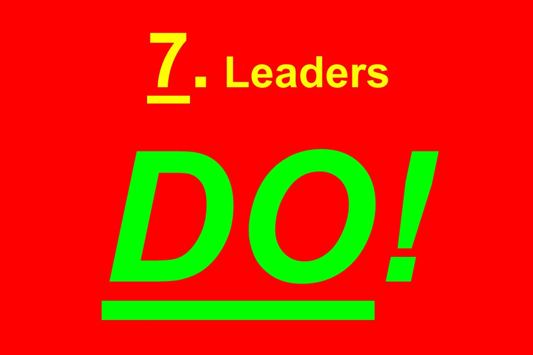 7. Leaders DO!
