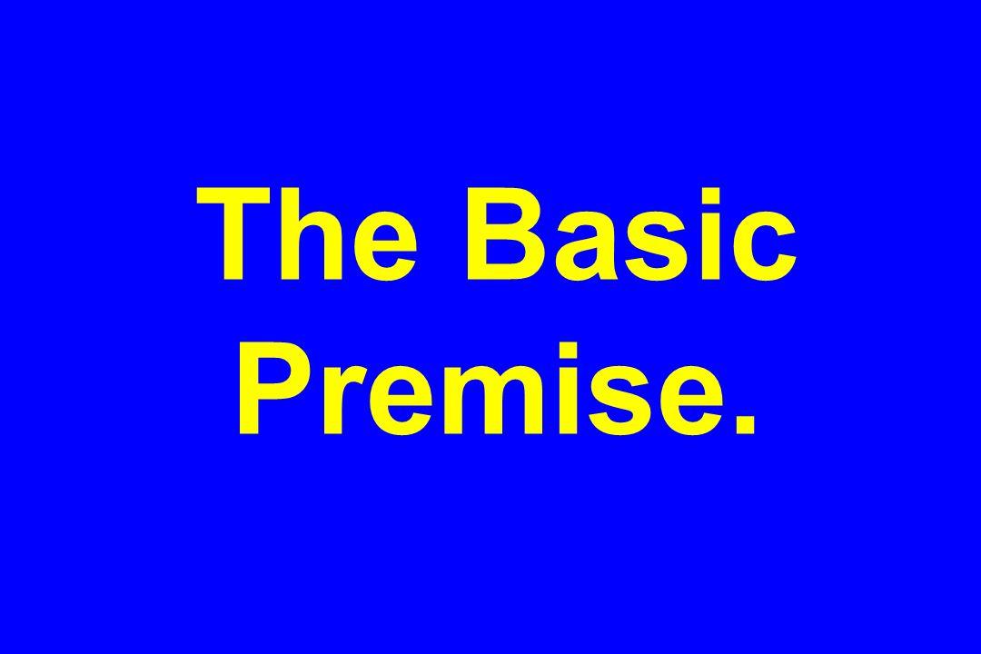The Basic Premise.