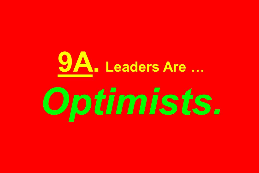 9A. Leaders Are … Optimists.