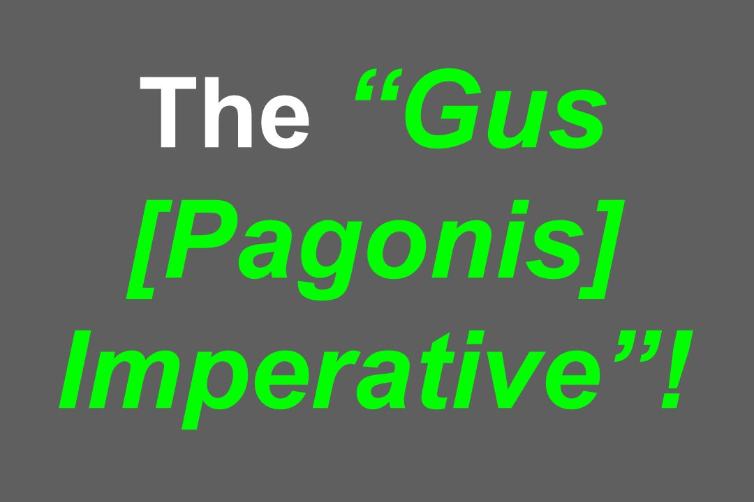 The Gus [Pagonis] Imperative!
