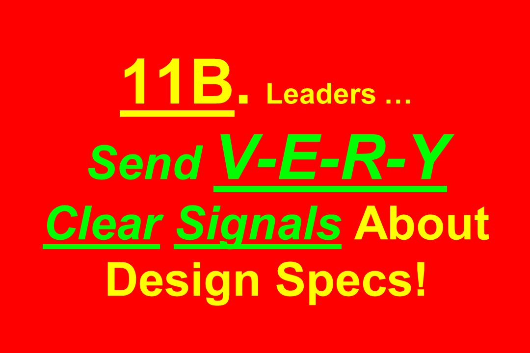 11B. Leaders … Send V-E-R-Y Clear Signals About Design Specs!