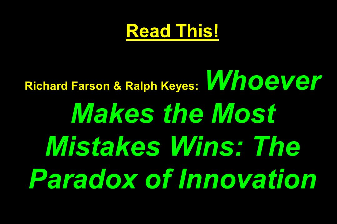 Read This! Richard Farson & Ralph Keyes: Whoever Makes the Most Mistakes Wins: The Paradox of Innovation