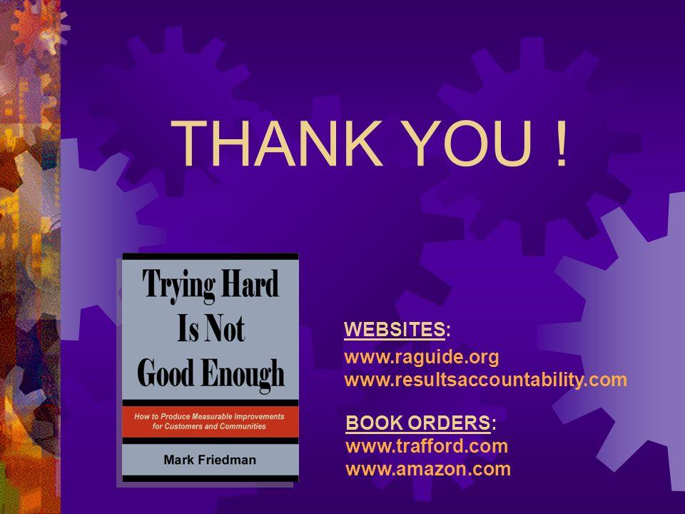 THANK YOU ! WEBSITES: www.raguide.org www.resultsaccountability.com BOOK ORDERS: www.trafford.com www.amazon.com