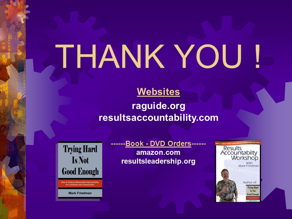------Book - DVD Orders------ amazon.com resultsleadership.org THANK YOU ! Websites raguide.org resultsaccountability.com