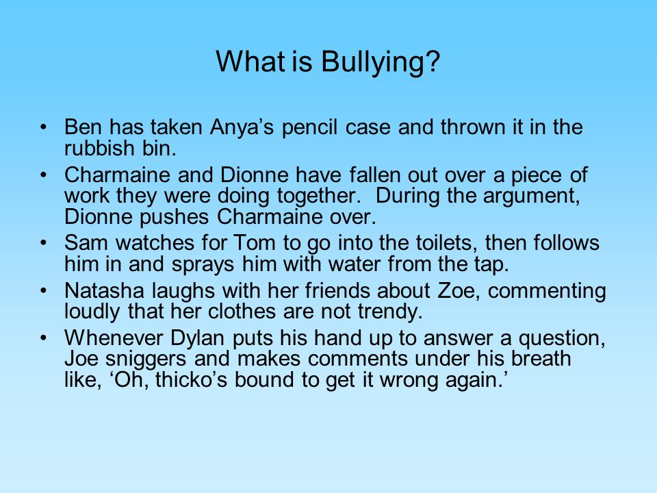 What is Bullying. Ben has taken Anyas pencil case and thrown it in the rubbish bin.