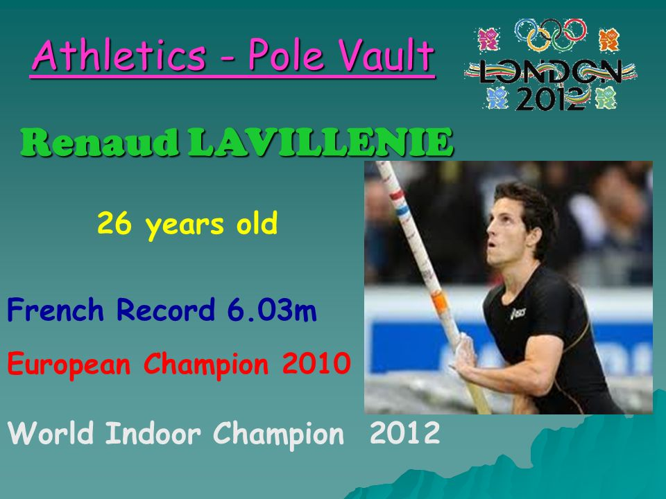 Athletics - Pole Vault Renaud LAVILLENIE 26 years old French Record 6.03m European Champion 2010 World Indoor Champion 2012