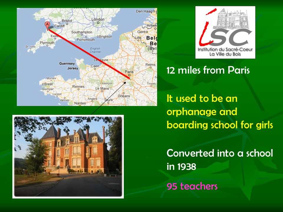 12 miles from Paris It used to be an orphanage and boarding school for girls Converted into a school in 1938 95 teachers